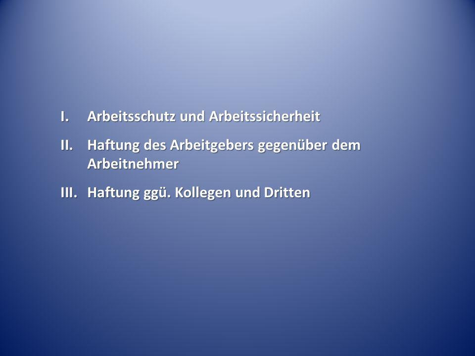 I.Arbeitsschutz und Arbeitssicherheit II.Haftung des Arbeitgebers gegenüber dem Arbeitnehmer III.Haftung ggü.