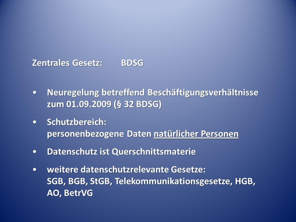 Zentrales Gesetz:BDSG Neuregelung betreffend Beschäftigungsverhältnisse zum 01.09.2009 (§ 32 BDSG)Neuregelung betreffend Beschäftigungsverhältnisse zu
