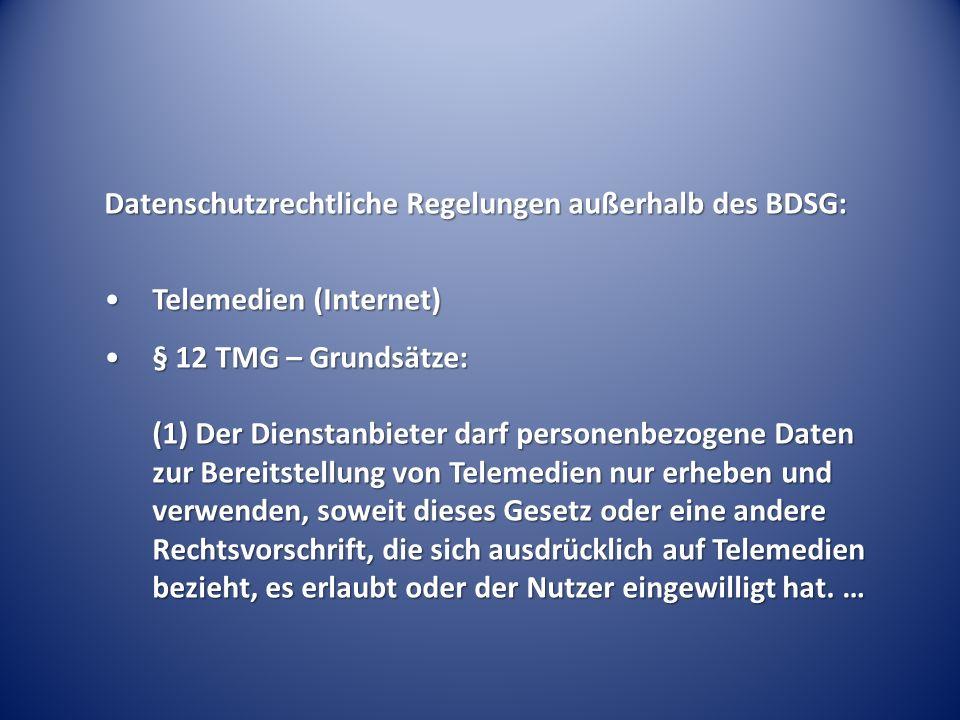 Datenschutzrechtliche Regelungen außerhalb des BDSG: Telemedien (Internet)Telemedien (Internet) § 12 TMG – Grundsätze: (1) Der Dienstanbieter darf per