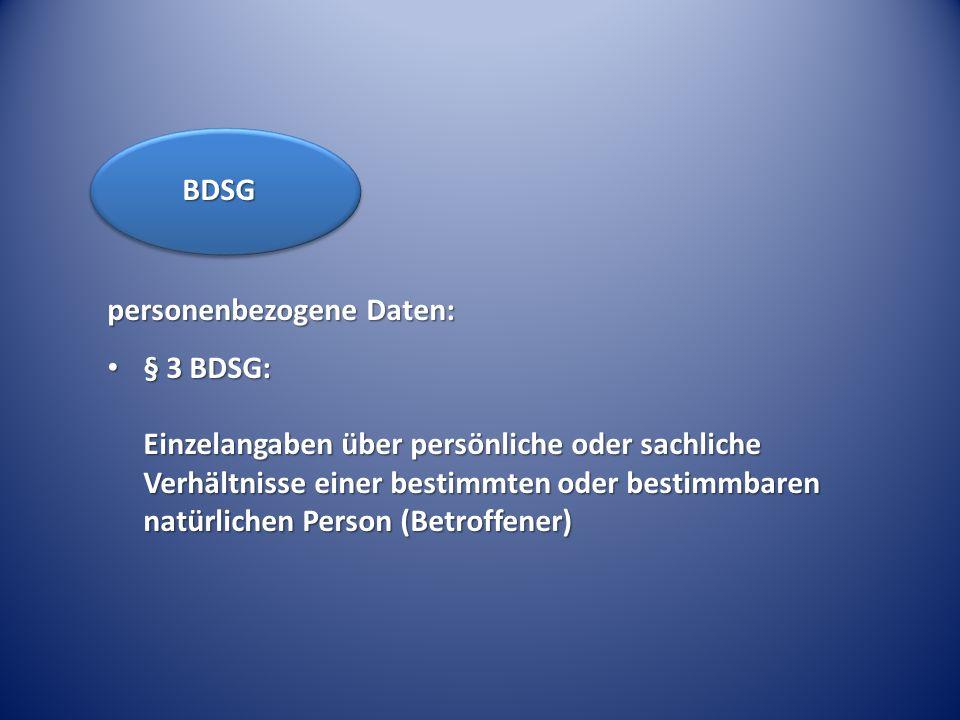 personenbezogene Daten: § 3 BDSG: Einzelangaben über persönliche oder sachliche Verhältnisse einer bestimmten oder bestimmbaren natürlichen Person (Be