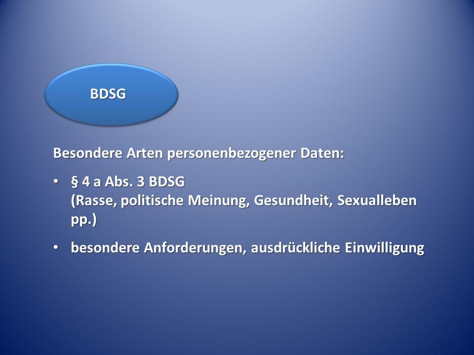 Besondere Arten personenbezogener Daten: § 4 a Abs. 3 BDSG (Rasse, politische Meinung, Gesundheit, Sexualleben pp.) § 4 a Abs. 3 BDSG (Rasse, politisc