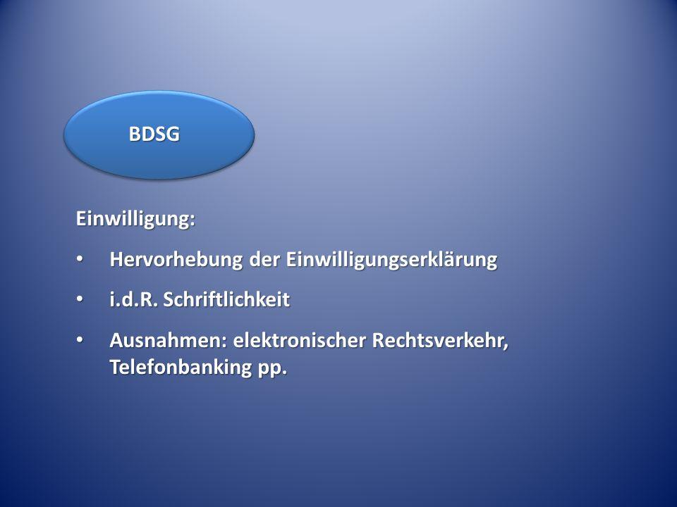 Einwilligung: Hervorhebung der Einwilligungserklärung Hervorhebung der Einwilligungserklärung i.d.R. Schriftlichkeit i.d.R. Schriftlichkeit Ausnahmen: