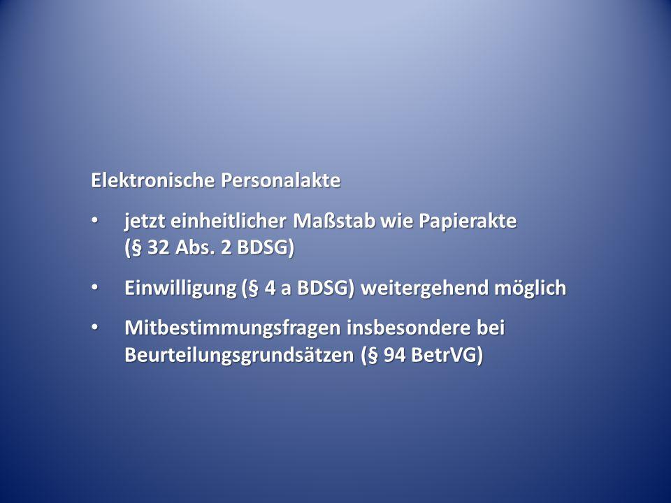 Elektronische Personalakte jetzt einheitlicher Maßstab wie Papierakte (§ 32 Abs. 2 BDSG) jetzt einheitlicher Maßstab wie Papierakte (§ 32 Abs. 2 BDSG)