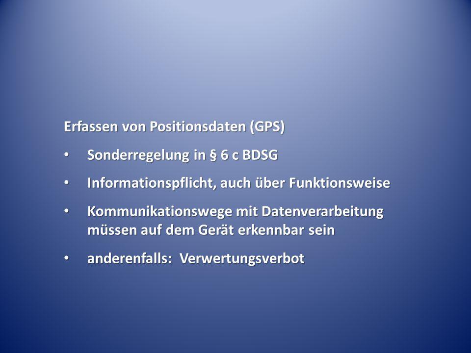 Erfassen von Positionsdaten (GPS) Sonderregelung in § 6 c BDSG Sonderregelung in § 6 c BDSG Informationspflicht, auch über Funktionsweise Informations