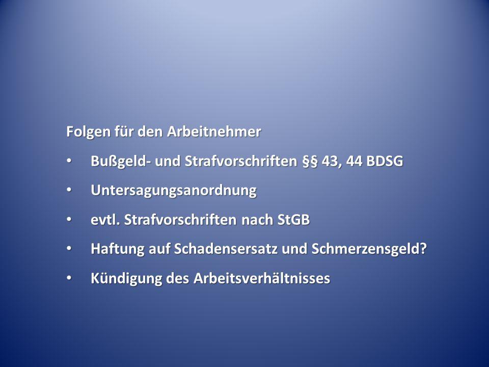 Folgen für den Arbeitnehmer Bußgeld- und Strafvorschriften §§ 43, 44 BDSG Bußgeld- und Strafvorschriften §§ 43, 44 BDSG Untersagungsanordnung Untersag