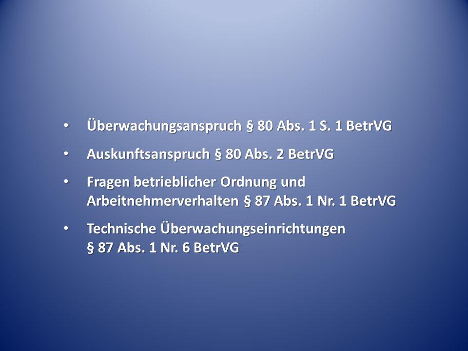 Überwachungsanspruch § 80 Abs. 1 S. 1 BetrVG Überwachungsanspruch § 80 Abs. 1 S. 1 BetrVG Auskunftsanspruch § 80 Abs. 2 BetrVG Auskunftsanspruch § 80