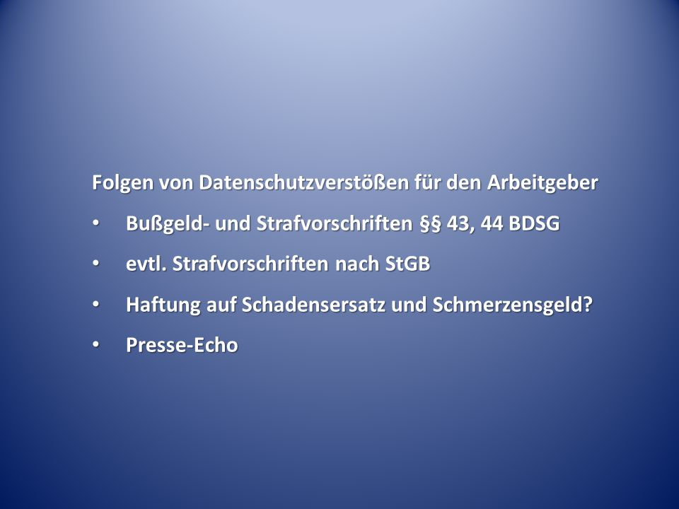 Folgen von Datenschutzverstößen für den Arbeitgeber Bußgeld- und Strafvorschriften §§ 43, 44 BDSG Bußgeld- und Strafvorschriften §§ 43, 44 BDSG evtl.