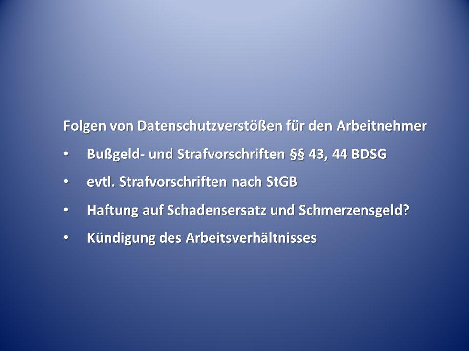 Folgen von Datenschutzverstößen für den Arbeitnehmer Bußgeld- und Strafvorschriften §§ 43, 44 BDSG Bußgeld- und Strafvorschriften §§ 43, 44 BDSG evtl.