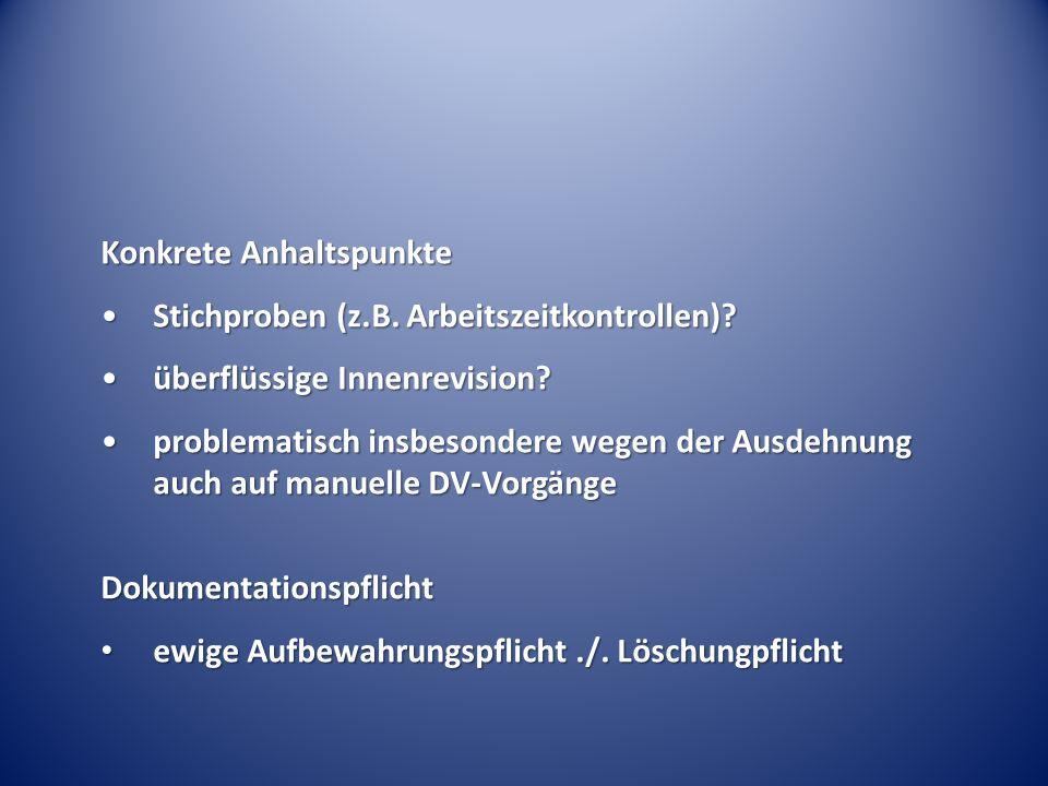 Konkrete Anhaltspunkte Stichproben (z.B. Arbeitszeitkontrollen) Stichproben (z.B.