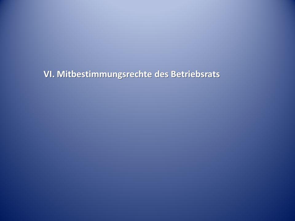 VI. Mitbestimmungsrechte des Betriebsrats