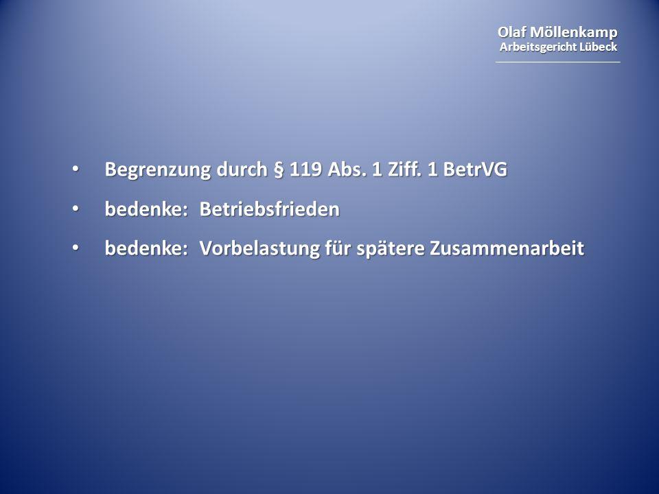 Olaf Möllenkamp Arbeitsgericht Lübeck Begrenzung durch § 119 Abs. 1 Ziff. 1 BetrVG Begrenzung durch § 119 Abs. 1 Ziff. 1 BetrVG bedenke: Betriebsfried