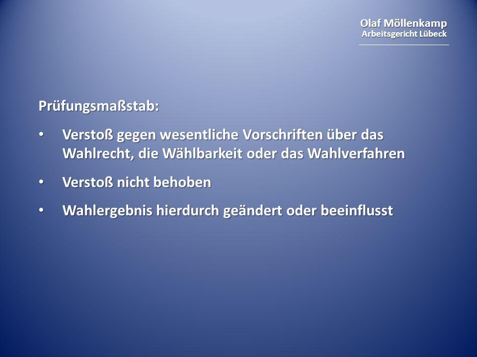 Olaf Möllenkamp Arbeitsgericht Lübeck Prüfungsmaßstab: Verstoß gegen wesentliche Vorschriften über das Wahlrecht, die Wählbarkeit oder das Wahlverfahr
