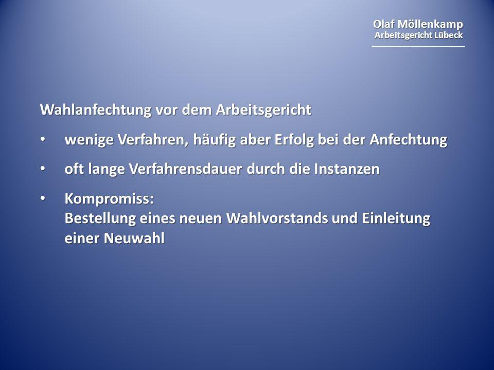 Olaf Möllenkamp Arbeitsgericht Lübeck Wahlanfechtung vor dem Arbeitsgericht wenige Verfahren, häufig aber Erfolg bei der Anfechtung wenige Verfahren,