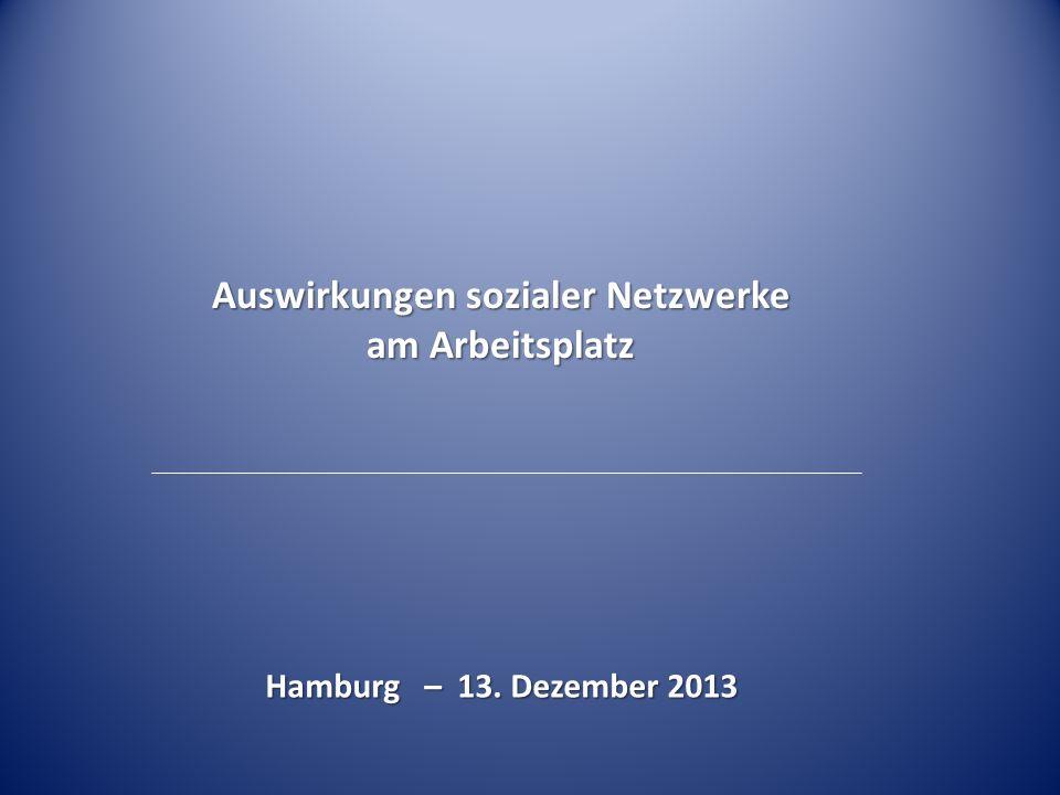 Auswirkungen sozialer Netzwerke am Arbeitsplatz Hamburg – 13. Dezember 2013
