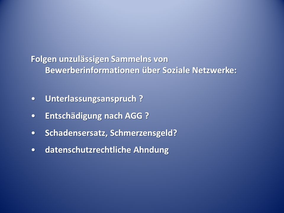 Folgen unzulässigen Sammelns von Bewerberinformationen über Soziale Netzwerke: Unterlassungsanspruch Unterlassungsanspruch .