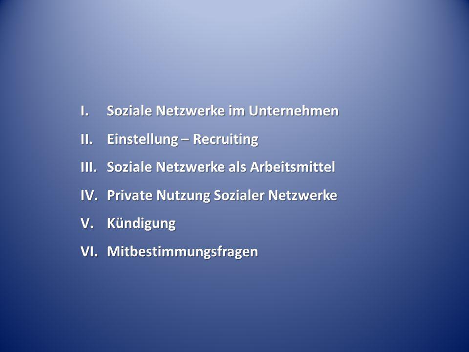 I.Soziale Netzwerke im Unternehmen II.Einstellung – Recruiting III.Soziale Netzwerke als Arbeitsmittel IV.Private Nutzung Sozialer Netzwerke V.Kündigung VI.Mitbestimmungsfragen