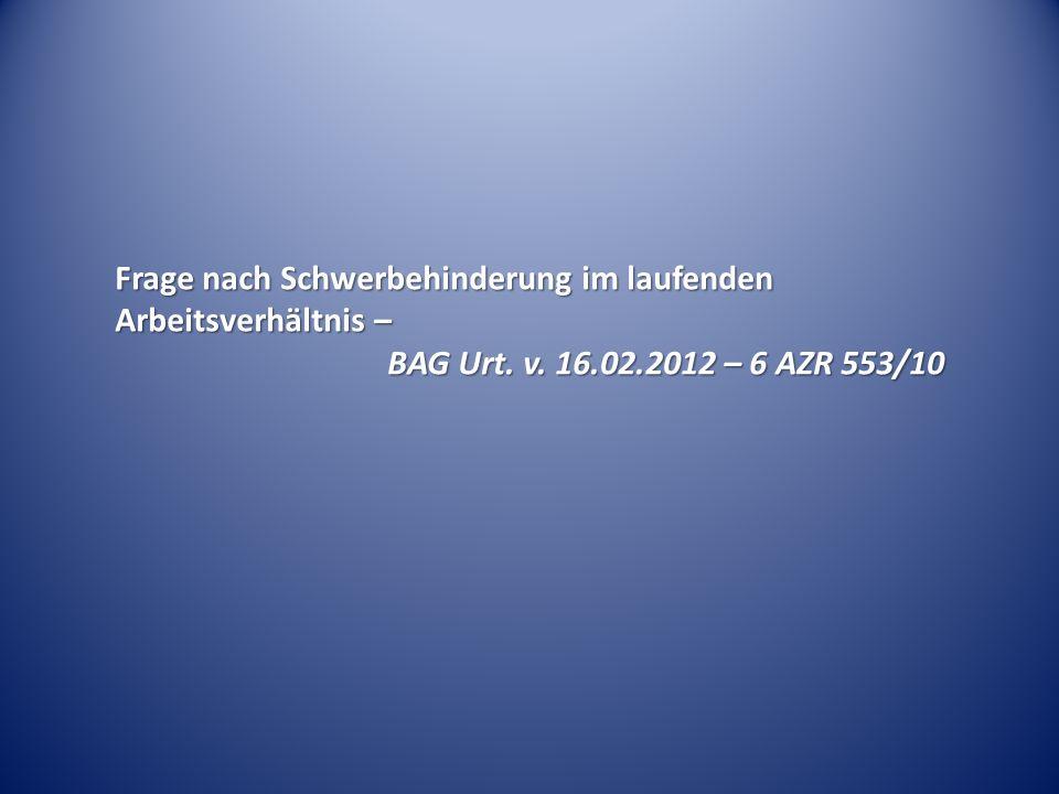 Frage nach Schwerbehinderung im laufenden Arbeitsverhältnis – BAG Urt. v. 16.02.2012 – 6 AZR 553/10