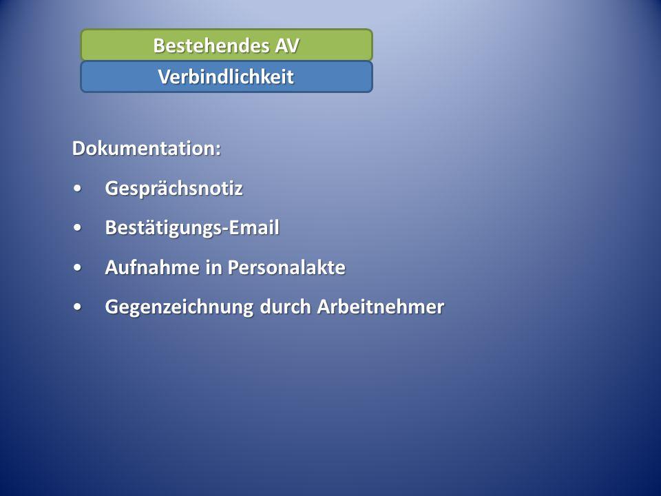 Bestehendes AV Verbindlichkeit Dokumentation: GesprächsnotizGesprächsnotiz Bestätigungs-EmailBestätigungs-Email Aufnahme in PersonalakteAufnahme in Personalakte Gegenzeichnung durch ArbeitnehmerGegenzeichnung durch Arbeitnehmer