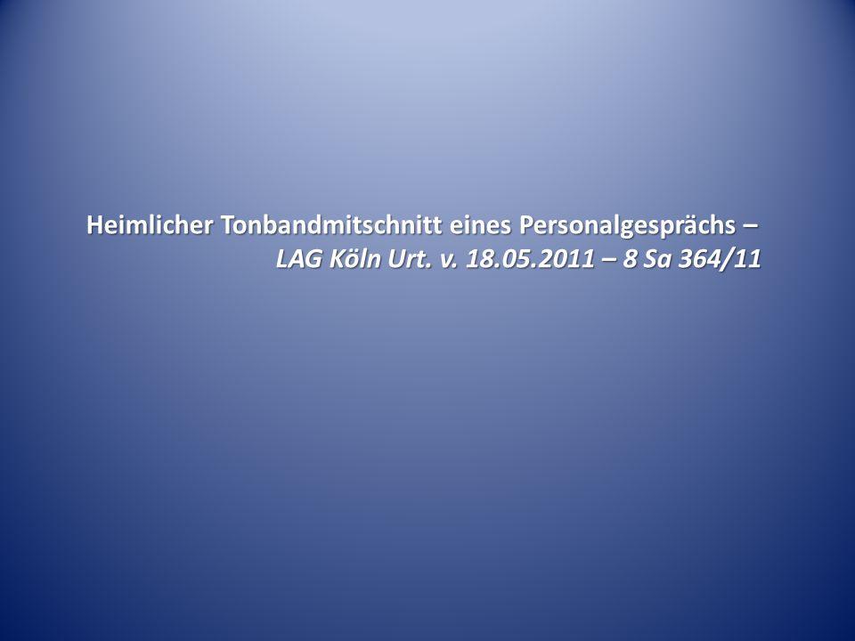 Heimlicher Tonbandmitschnitt eines Personalgesprächs – LAG Köln Urt. v. 18.05.2011 – 8 Sa 364/11