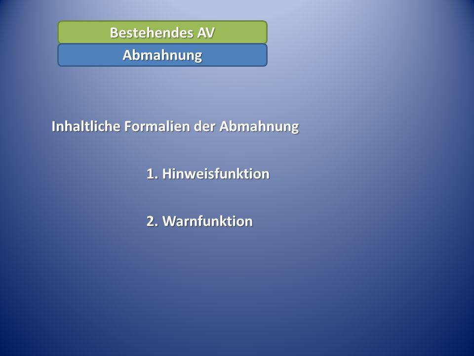 Inhaltliche Formalien der Abmahnung 1. Hinweisfunktion 2. Warnfunktion Bestehendes AV Abmahnung