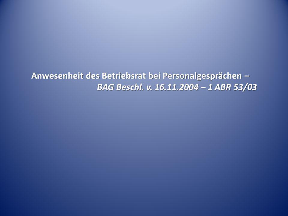 Anwesenheit des Betriebsrat bei Personalgesprächen – BAG Beschl. v. 16.11.2004 – 1 ABR 53/03