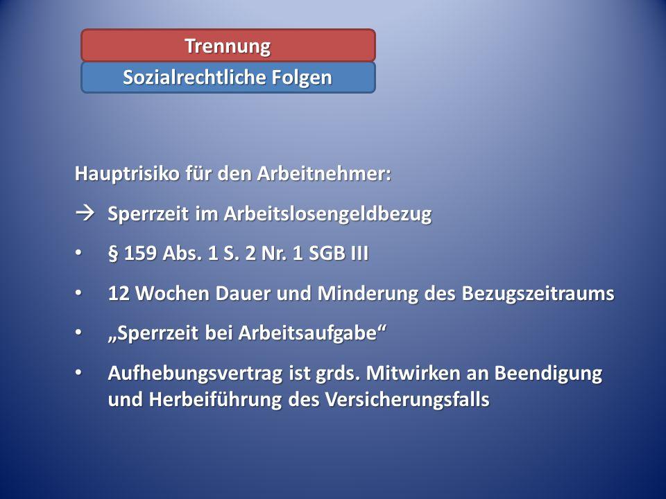 Hauptrisiko für den Arbeitnehmer: Sperrzeit im Arbeitslosengeldbezug Sperrzeit im Arbeitslosengeldbezug § 159 Abs. 1 S. 2 Nr. 1 SGB III § 159 Abs. 1 S