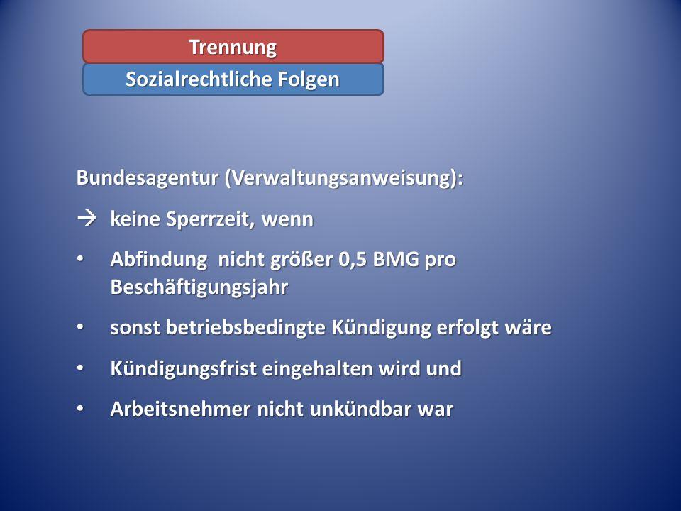 Bundesagentur (Verwaltungsanweisung): keine Sperrzeit, wenn keine Sperrzeit, wenn Abfindung nicht größer 0,5 BMG pro Beschäftigungsjahr Abfindung nich