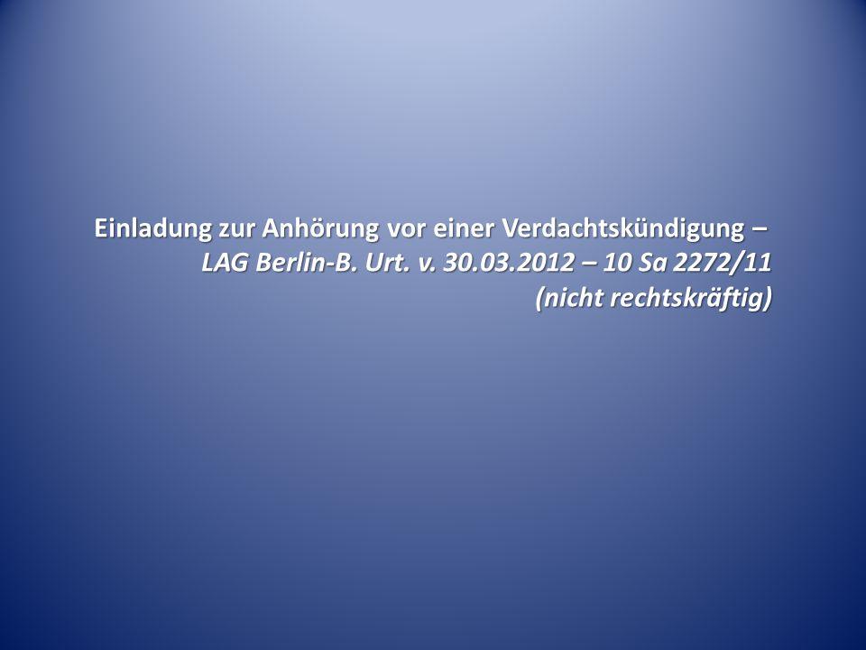 Einladung zur Anhörung vor einer Verdachtskündigung – LAG Berlin-B. Urt. v. 30.03.2012 – 10 Sa 2272/11 (nicht rechtskräftig)