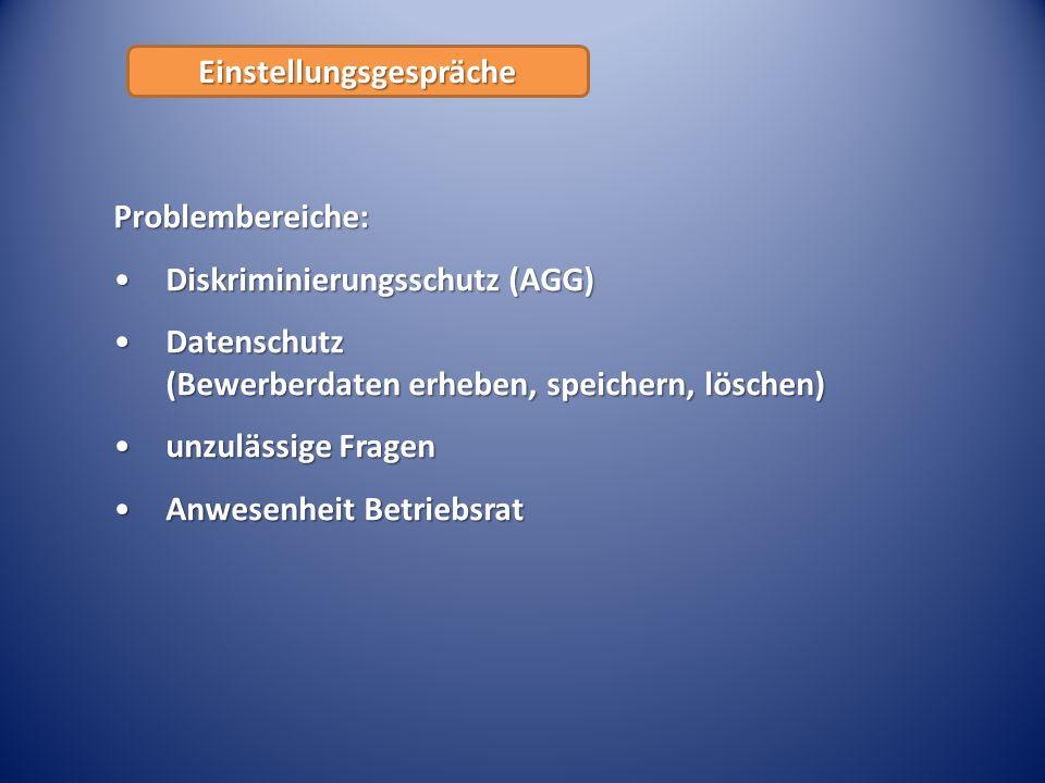 Einstellungsgespräche Problembereiche: Diskriminierungsschutz (AGG)Diskriminierungsschutz (AGG) Datenschutz (Bewerberdaten erheben, speichern, löschen