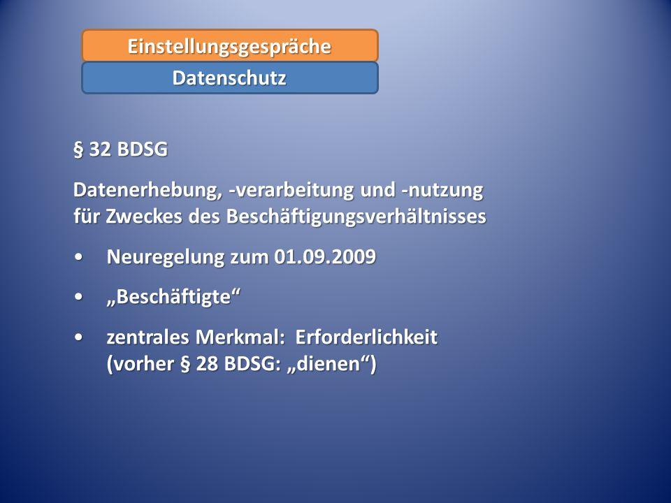 § 32 BDSG Datenerhebung, -verarbeitung und -nutzung für Zweckes des Beschäftigungsverhältnisses Neuregelung zum 01.09.2009Neuregelung zum 01.09.2009 B