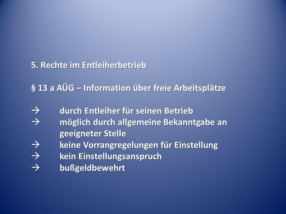 5. Rechte im Entleiherbetrieb § 13 a AÜG – Information über freie Arbeitsplätze durch Entleiher für seinen Betrieb durch Entleiher für seinen Betrieb