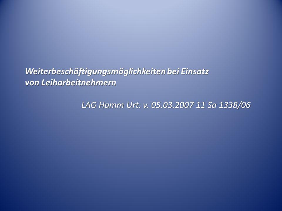 Weiterbeschäftigungsmöglichkeiten bei Einsatz von Leiharbeitnehmern LAG Hamm Urt. v. 05.03.2007 11 Sa 1338/06