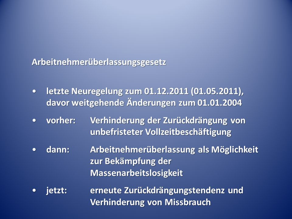 Arbeitnehmerüberlassungsgesetz letzte Neuregelung zum 01.12.2011 (01.05.2011), davor weitgehende Änderungen zum 01.01.2004letzte Neuregelung zum 01.12
