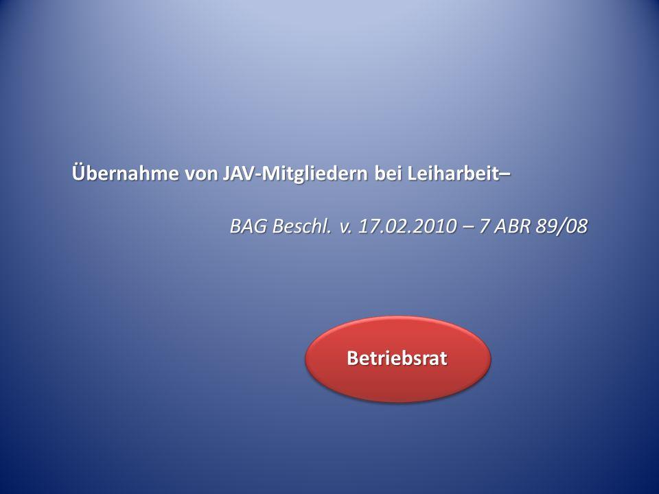 Übernahme von JAV-Mitgliedern bei Leiharbeit– BAG Beschl. v. 17.02.2010 – 7 ABR 89/08 Betriebsrat