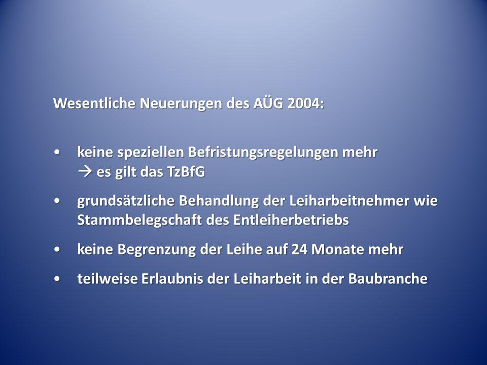 Wesentliche Neuerungen des AÜG 2004: keine speziellen Befristungsregelungen mehr es gilt das TzBfGkeine speziellen Befristungsregelungen mehr es gilt