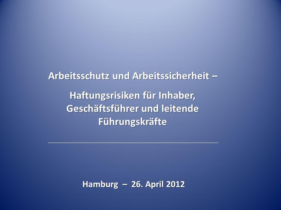 Arbeitsschutz und Arbeitssicherheit – Haftungsrisiken für Inhaber, Geschäftsführer und leitende Führungskräfte Hamburg – 26. April 2012