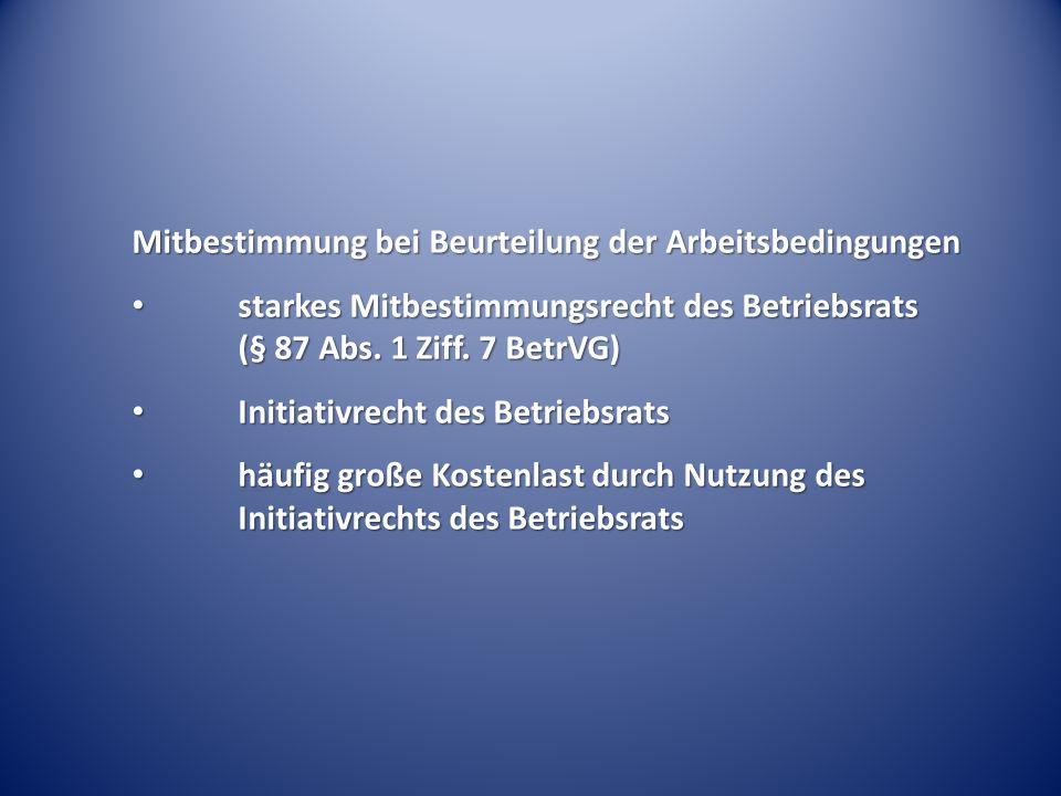 Mitbestimmung bei Beurteilung der Arbeitsbedingungen starkes Mitbestimmungsrecht des Betriebsrats (§ 87 Abs. 1 Ziff. 7 BetrVG) starkes Mitbestimmungsr