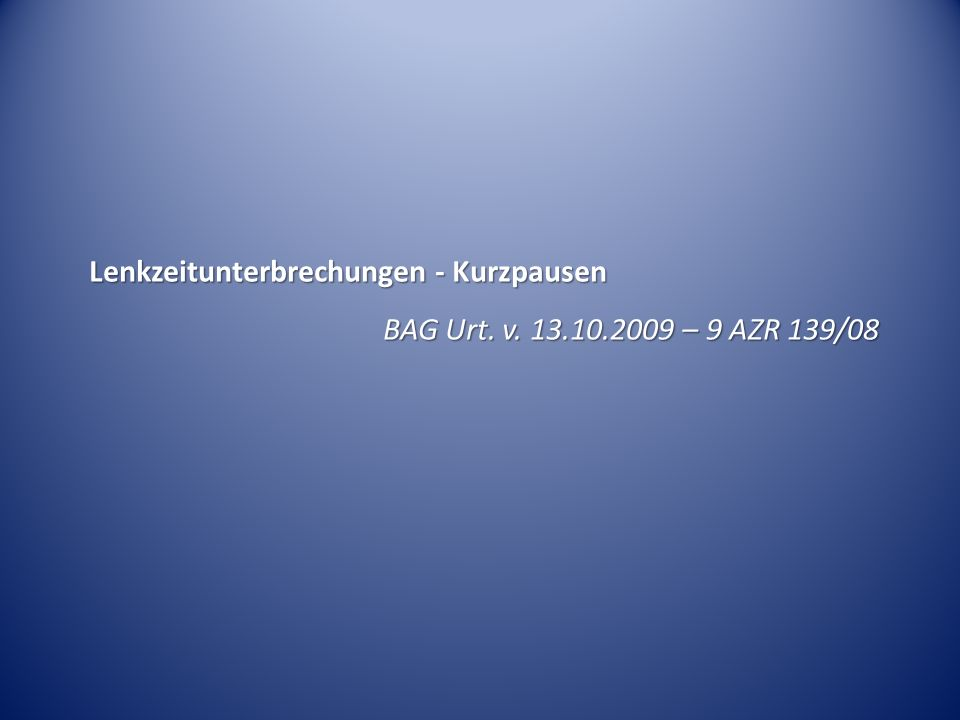 Lenkzeitunterbrechungen - Kurzpausen BAG Urt. v. 13.10.2009 – 9 AZR 139/08