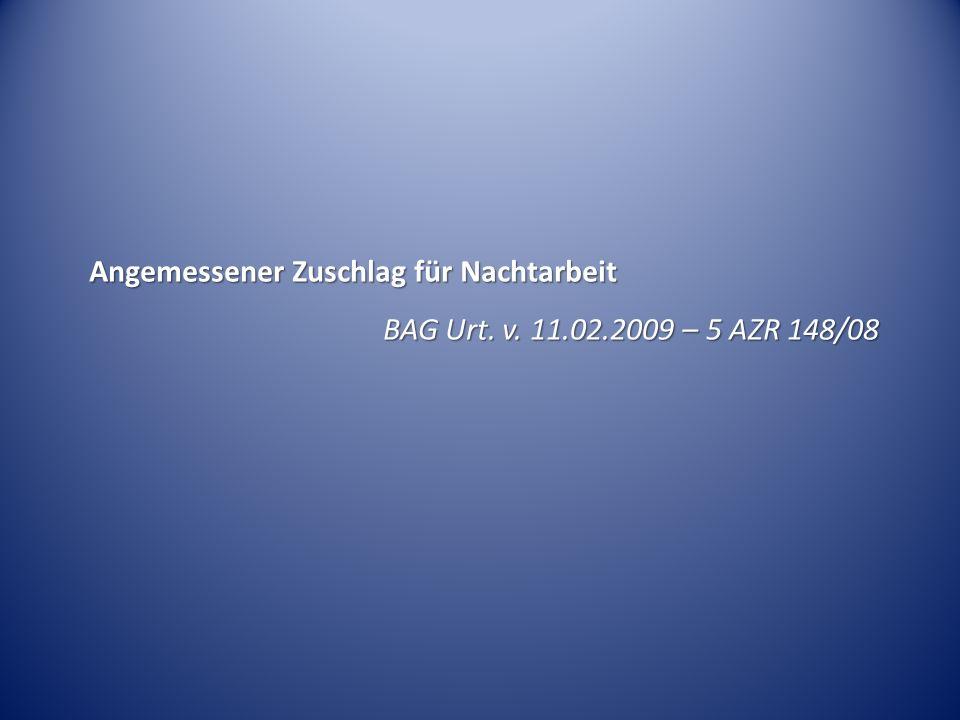 Angemessener Zuschlag für Nachtarbeit BAG Urt. v. 11.02.2009 – 5 AZR 148/08