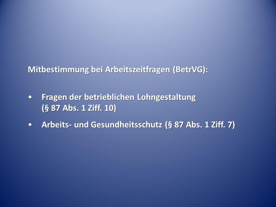 Mitbestimmung bei Arbeitszeitfragen (BetrVG): Fragen der betrieblichen Lohngestaltung (§ 87 Abs. 1 Ziff. 10)Fragen der betrieblichen Lohngestaltung (§