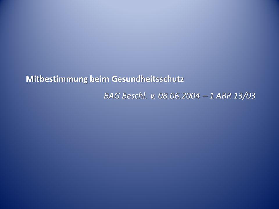 Mitbestimmung beim Gesundheitsschutz BAG Beschl. v. 08.06.2004 – 1 ABR 13/03