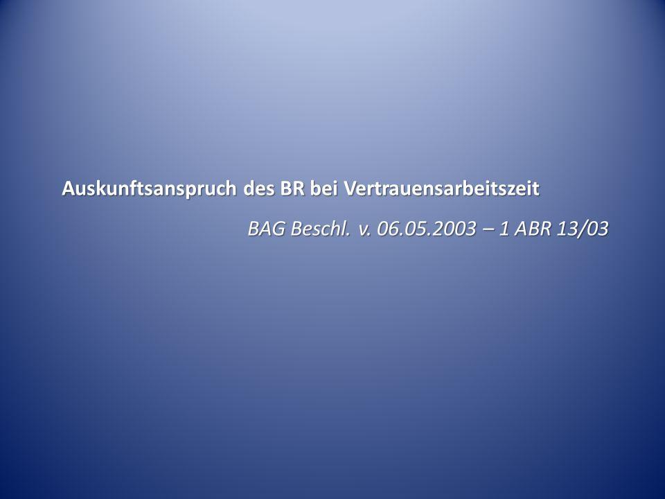 Auskunftsanspruch des BR bei Vertrauensarbeitszeit BAG Beschl. v. 06.05.2003 – 1 ABR 13/03