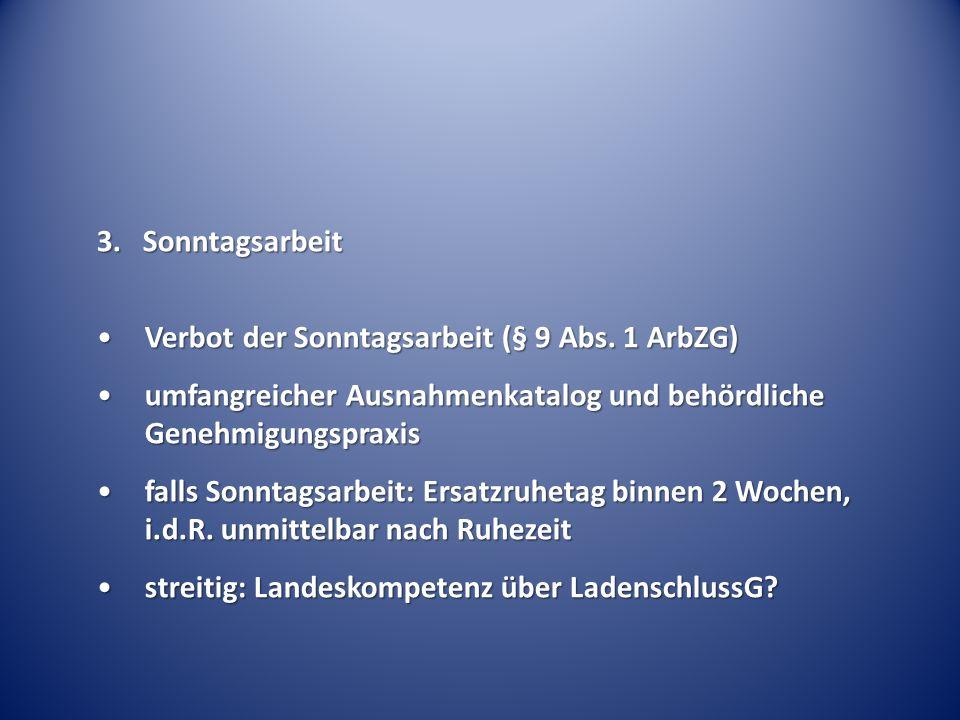 3. Sonntagsarbeit Verbot der Sonntagsarbeit (§ 9 Abs. 1 ArbZG)Verbot der Sonntagsarbeit (§ 9 Abs. 1 ArbZG) umfangreicher Ausnahmenkatalog und behördli