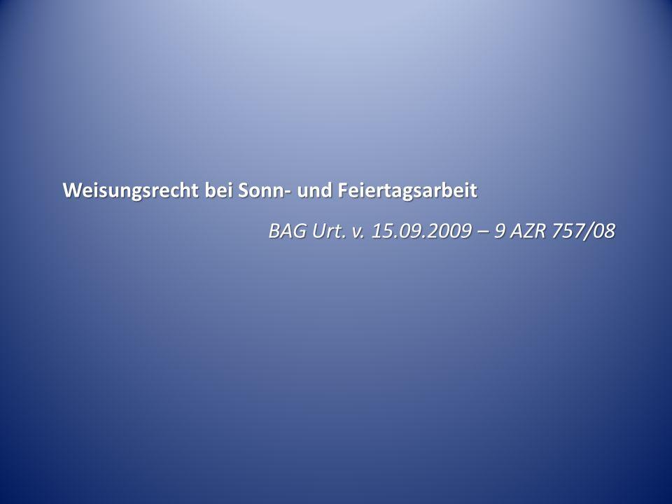 Weisungsrecht bei Sonn- und Feiertagsarbeit BAG Urt. v. 15.09.2009 – 9 AZR 757/08