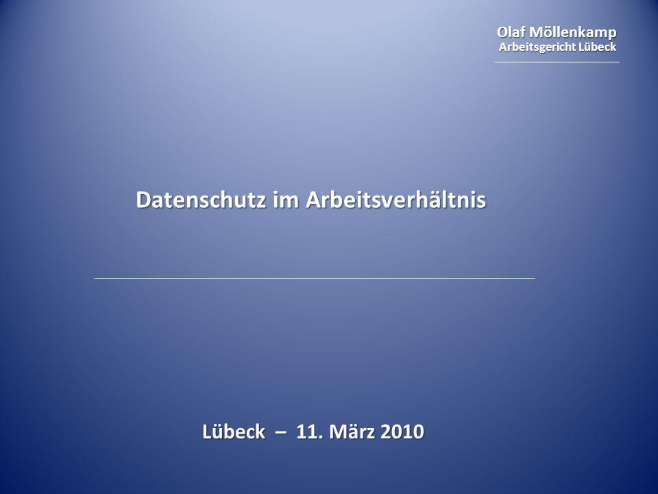 Olaf Möllenkamp Arbeitsgericht Lübeck Datenschutz im Arbeitsverhältnis Lübeck – 11. März 2010