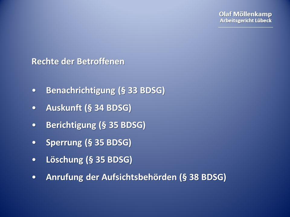 Olaf Möllenkamp Arbeitsgericht Lübeck Rechte der Betroffenen Benachrichtigung (§ 33 BDSG)Benachrichtigung (§ 33 BDSG) Auskunft (§ 34 BDSG)Auskunft (§