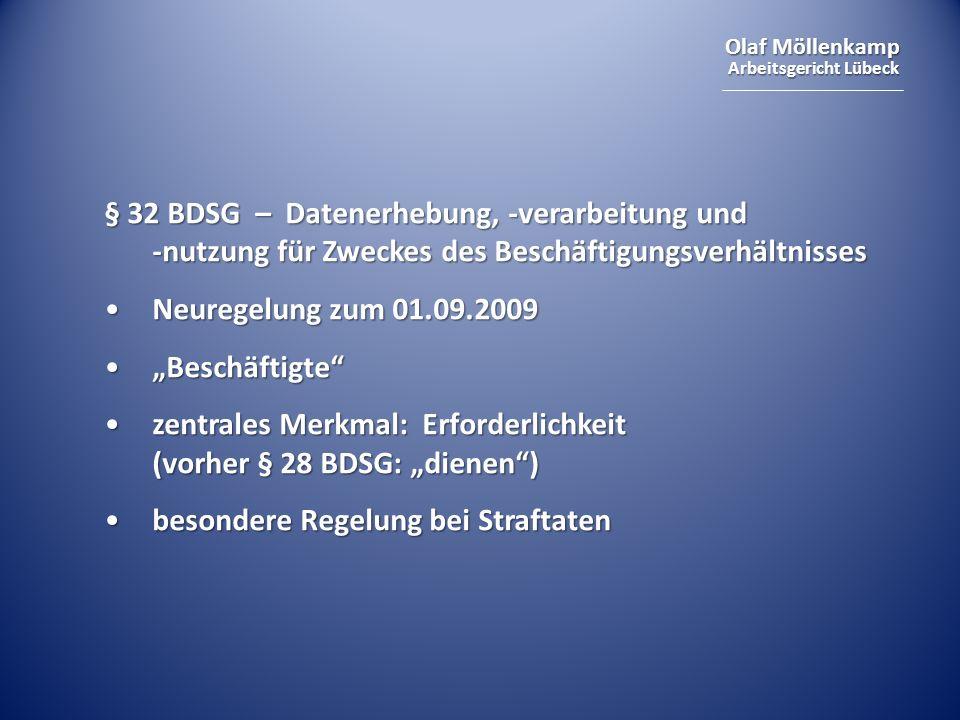 Olaf Möllenkamp Arbeitsgericht Lübeck § 32 BDSG – Datenerhebung, -verarbeitung und -nutzung für Zweckes des Beschäftigungsverhältnisses Neuregelung zu