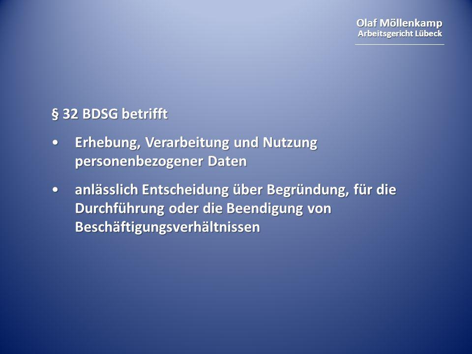 Olaf Möllenkamp Arbeitsgericht Lübeck § 32 BDSG betrifft Erhebung, Verarbeitung und Nutzung personenbezogener DatenErhebung, Verarbeitung und Nutzung