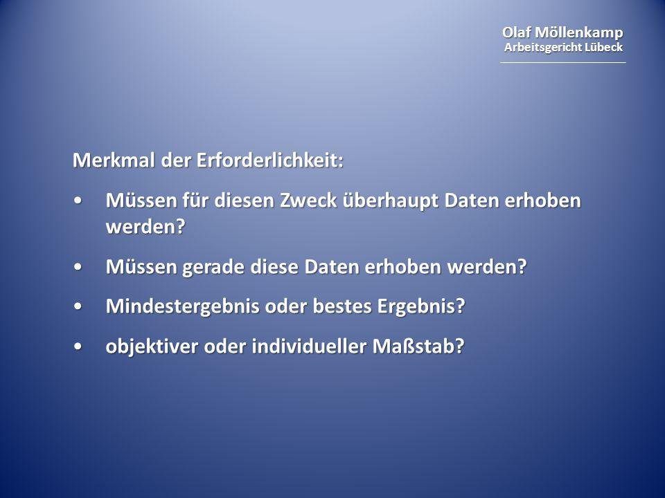 Olaf Möllenkamp Arbeitsgericht Lübeck Merkmal der Erforderlichkeit: Müssen für diesen Zweck überhaupt Daten erhoben werden?Müssen für diesen Zweck übe