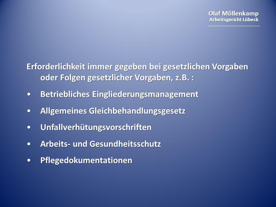 Olaf Möllenkamp Arbeitsgericht Lübeck Erforderlichkeit immer gegeben bei gesetzlichen Vorgaben oder Folgen gesetzlicher Vorgaben, z.B. : Betriebliches